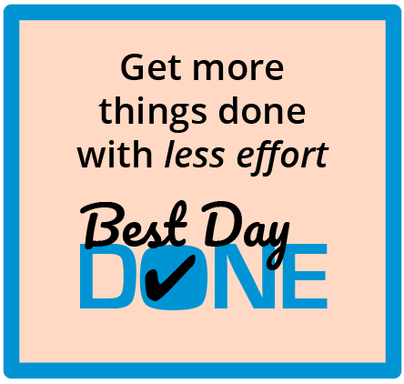 Best Day Done - get more things done with less effort