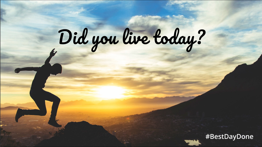 Best Day Done - Did you live today?